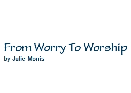 From Worry To Worship